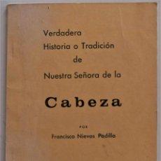 Libros de segunda mano: VERDADERA HISTORIA O TRADICIÓN DE NUESTRA SEÑORA DE LA CABEZA, FRANCISCO NIEVAS PADILLA GRANADA 1979. Lote 183492151