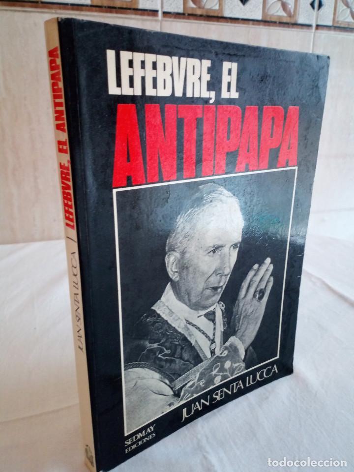 239-LEFEBVRE, EL ANTIPAPA, JUAN SENTA LUCCA, 1977 (Libros de Segunda Mano - Religión)