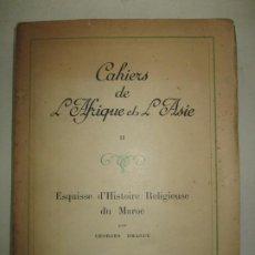 Libros de segunda mano: CAHIERS DE L'AFRIQUE ET L'ASIE II. ESQUISSE D'HISTOIRE RELIGIEUSE DU MAROC. DRAGUE, GEORGES.. Lote 183794675