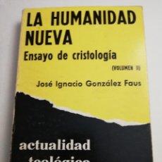 Libros de segunda mano: LA HUMANIDAD NUEVA. ENSAYO DE CRISTOLOGÍA (VOLUMEN II) JOSÉ IGNACIO GONZÁLEZ FAUS. Lote 183858471