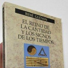 Libros de segunda mano: EL REINO DE LA CANTIDAD Y LOS SIGNOS DE LOS TIEMPOS - RENÉ GUÉNON. Lote 183913718