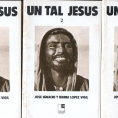 Libros de segunda mano: JOSÉ IGNACIO Y MARÍA LÓPEZ VIGIL : UN TAL JESÚS (LOGUEZ, 1982) TRES TOMOS. Lote 184389751