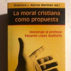 Libros de segunda mano: LA MORAL CRISTIANA COMO PROPUESTA. HOMENAJE AL PROFESOR EDUARDO LÓPEZ AZPITARTE.. Lote 184651313