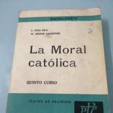 Libros de segunda mano: LA MORAL CATÓLICA. QUINTO CURSO BACHILLERATO. E. PEÑA 1968.. Lote 185782542