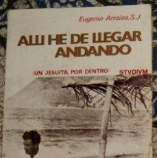 Libros de segunda mano: AHÍ HE DE LLEGAR ANDANDO. UN JESUITA POR DENTRO EUGENIO ARRAIZA SJ. Lote 189122581