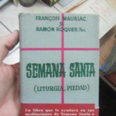 Libros de segunda mano: SEMANA SANTA, FRANÇOIS MAURIAC Y RAMÓN ROQUER. L.20607. Lote 189335688
