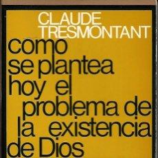 Libros de segunda mano: CÓMO SE PLANTEA HOY LA EXISTENCIA DE DIOS. DE CLAUDE TRESMONTANT. Lote 190093253