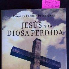 Libros de segunda mano: JESÚS Y LA DIOSA PERDIDA. Lote 190232656