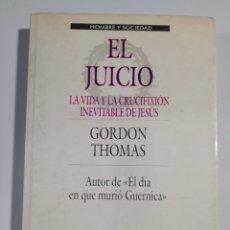 Libros de segunda mano: EL JUICIO LA VIDA Y LA CRUCIFIXIÓN INEVITABLE DE JESUS GORDON THOMAS. Lote 190275872