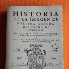 Libros de segunda mano: HISTORIA DE LA IMAGEN DE NUESTRA SEÑORA DEL PRADO. CIUDAD REAL. FRAY DIEGO DE JESÚS Mª. 1650 / 1985 . Lote 190609223