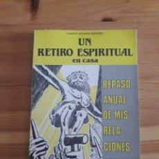 Libros de segunda mano: UN RETIRO ESPIRITUAL EN CASA - REPASO ANUAL DE MIS RELACIONES CON DIOS - IGNACIO SEGARRA BAÑERES. Lote 190825513