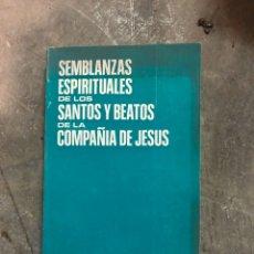 Libros de segunda mano: SEMBLANZAS ESPIRITUALES DE LOS SANTOS Y BEATOS DE LA COMPAÑÍA DE JESÚS. Lote 190871073