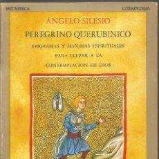 Libros de segunda mano: ANGELO SILESIO. PEREGRINO QUERUBINICO. EPIGRAMAS Y MAXIMAS ESPIRITUALES PARA LLEVAR A LA CONTEMPLACI. Lote 191266428
