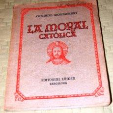 Libros de segunda mano: LA MORAL CATÓLICA, DE CIPRIANO MONTSERRAT.. Lote 191156482