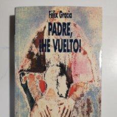 Libros de segunda mano: PADRE, HE VUELTO FÉLIX GRACIA. Lote 191357372