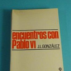 Libros de segunda mano: ENCUENTROS CON PABLO VI. J.L. GONZÁLEZ. Lote 191713195