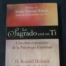 Libros de segunda mano: LO SAGRADO ESTÁ EN TI : UNA CLARA EXPOSICIÓN DE LA PSICOLOGIA ESPIRITUAL- H.RONALD + MARY HULNICK. Lote 121064919