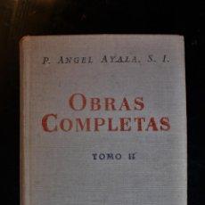 Libros de segunda mano: OBRAS COMPLETAS DEL P. ÁNGEL AYALA, S. J. TOMO II. P. ÁNGEL AYALA. MADRID 1947. - P. ÁNGEL AYALA. Lote 191954215