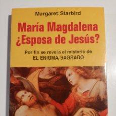 Libros de segunda mano: MARIA MAGDALENA ¿ ESPOSA DE JESÚS? MARGARET STARBIRD. Lote 192116113