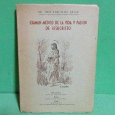 Libros de segunda mano: DR, JOSE RIQUELME SALAR - EXAMEN MEDICO DE LA VIDA Y PASION DE JESUCRISTO MADRID 1953. Lote 192201912
