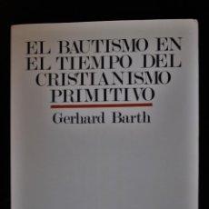 Livres d'occasion: EL BAUTISMO EN EL TIEMPO DEL CRISTIANISMO PRIMITIVO. GERHARD BARTH. 0 - GERHARD BARTH. Lote 192964682