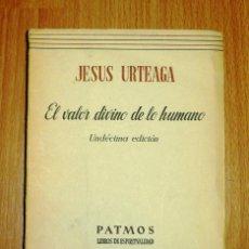 Libros de segunda mano: URTEAGA, JESÚS. EL VALOR DIVINO DE LO HUMANO (PATMOS. LIBROS DE ESPIRITUALIDAD ; 6). Lote 194118290