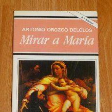 Libros de segunda mano: OROZCO DELCLÓS, ANTONIO. MIRAR A MARÍA (PATMOS : LIBROS DE ESPIRITUALIDAD ; 179). Lote 194118361