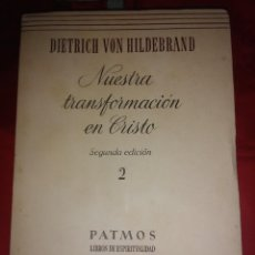 Libros de segunda mano: NUESTRA TRANSFORMACIÓN EN CRISTO (TOMO 2). D. V. HILDEBRAND. PATMOS, N 20. 1956. 2 ED.. Lote 194161465