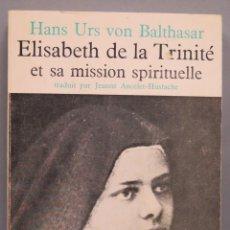Libros de segunda mano: ELISABETH DE LA TRINITE ET SA MISSION SPIRITUELLE. VON BALTHASAR. Lote 194216452
