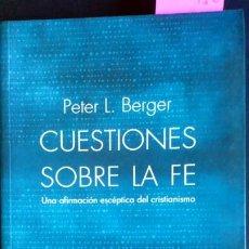 Libros de segunda mano: CUESTIONES SOBRE LA FE. UNA AFIRMACIÓN ESCEPTICA DEL CRISTIANISMO - PETER L.BERGER. Lote 194221221