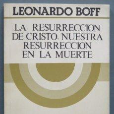 Libros de segunda mano: LA RESURRECCION DE CRISTO, NUESTRA RESURRECCION EN LA MUERTE. LEONARDO BOFF. Lote 194227642