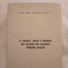 Libros de segunda mano: LA ENCÍCLICA MATER ET MAGISTRA ACUCIANTES PROBLEMAS SOCIALES. RAFAEL GARCÍA CARBONELL DE MASY 1962. Lote 194241152