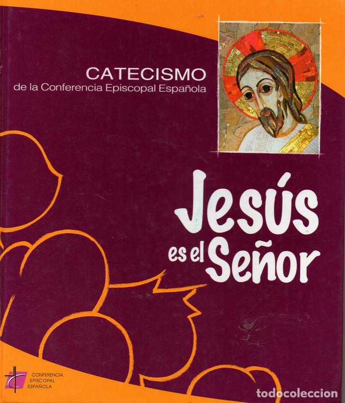 JESÚS ES EL SEÑOR - CATECISMO DE LA CONFERENCIA EPISCOPAL ESPAÑOLA (Libros de Segunda Mano - Religión)