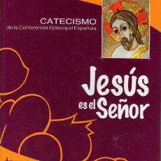 Libros de segunda mano: JESÚS ES EL SEÑOR - CATECISMO DE LA CONFERENCIA EPISCOPAL ESPAÑOLA. Lote 194244648