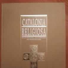 Libros de segunda mano: CATALONIA RELIGIOSA. ATLES HISTORIC: DELS ORIGENS ALS NOSTRES DIES. 1991. Lote 194249593