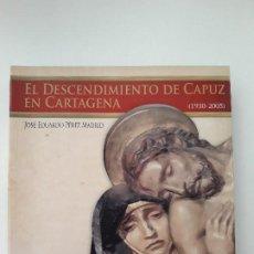 Libros de segunda mano: EL DESCENDIMIENTO DE CAPUZ EN CARTAGENA, 1930-2005. JOSE EDUARDO PEREZ MADRID. MURCIA, 2005. Lote 194353981