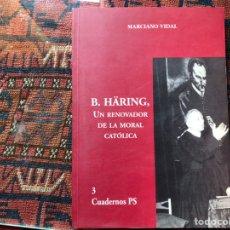 Libros de segunda mano: B. HARING UN RENOVADOR DE LA MORAL CATÓLICA. MARCIANO VIDAL. Lote 194359123