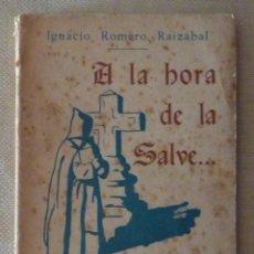 Libros de segunda mano: IGNACIO ROMERO RAIZÁBAL. A LA HORA DE LA SALVE.RELIGIÓN.MÍSTICA.VIDA MONÁSTICA.SANTANDER.CANTABRIA.. Lote 194366667