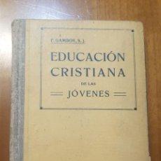 Libros de segunda mano: LIBRO EDUCACIÓN CRISTIANA DE LAS JÓVENES DE VICENTE GAMBÓN 1946. Lote 194553386