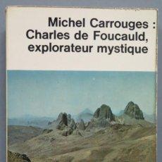 Libros de segunda mano: CHARLES DE FOUCAULD. EXPLORATEUR MYSTIQUE. CARROUGES. Lote 194589578