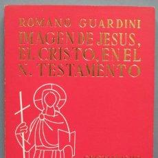 Libros de segunda mano: IMAGEN DE JESUS, EL CRISTO, EN EL N. TESTAMENTO. GUARDINI. Lote 194602098