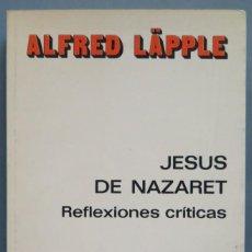 Libros de segunda mano: JESUS DE NAZARET. REFLEXIONES CRITICAS. ALFRED LAPPLE. Lote 194602236