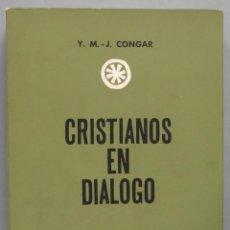 Libros de segunda mano: CRISTIANOS EN DIALOGO. CONGAR. Lote 194602305