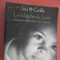 Libros de segunda mano: LA RELIGION DE JESUS , JOSE MARIA CASTILLO COMENTARIO EVANGELIO CICLO 2015-2016 . Lote 194639615