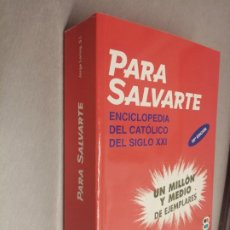 Libros de segunda mano: PARA SALVARTE, ENCICLOPEDIA DEL CATÓLICO DEL SIGLO XXI / JORGE LORING S.I. / EDIBESA 2008. Lote 194660370