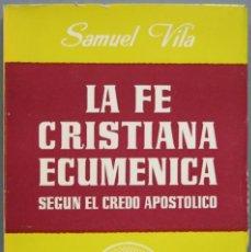 Libros de segunda mano: LA FE CRISTIANA ECUMENICA SEGUN EL CREDO APOSTOLICO. SAMUEL VILA. Lote 194861352