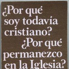 Libros de segunda mano: ¿POR QUE TODAVIA SOY CRISTIANAO?, ¿POR QUE TODAVIA PERMANEZCO EN LA IGLESIA?. BALTHASAR. RATZINGER. Lote 194861615