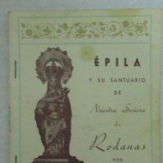Libros de segunda mano: EPILA . ZARAGOZA. NUESTRA SEÑORA DE RODANAS. PEDRO SINAGA BERNAD. ANTIGUO LIBRILLO AÑO 1946. Lote 195009088