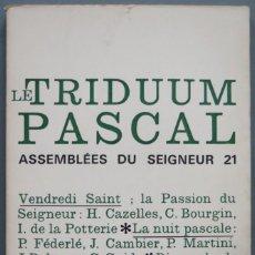 Libros de segunda mano: LE TRIDUUM PASCAL. ASSEMBLEE DU SEIGNEUR 21. Lote 195046563