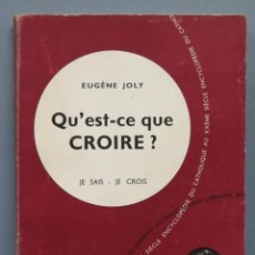 Libros de segunda mano: QU'EST-CE QUE CROIRE. JOLY. JE SAIS-JE CROIS. Lote 195046841